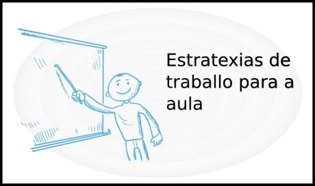 Estratexias de traballo para a aula