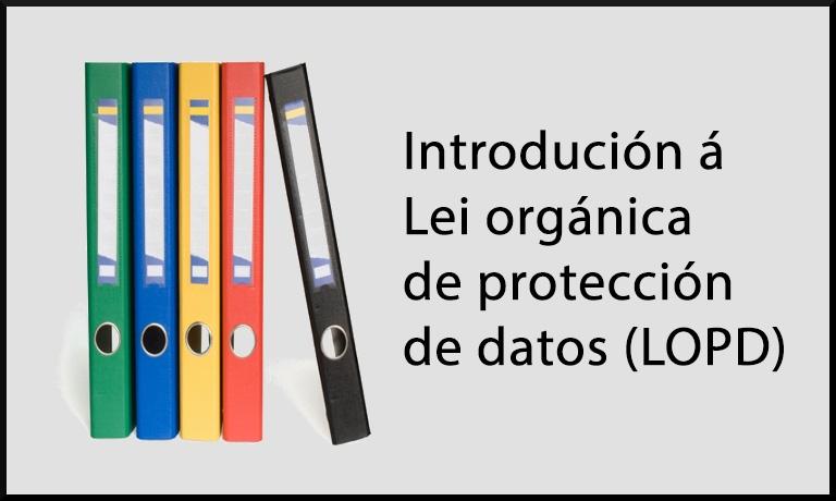 Introdución á Lei orgánica de protección de datos (LOPD)