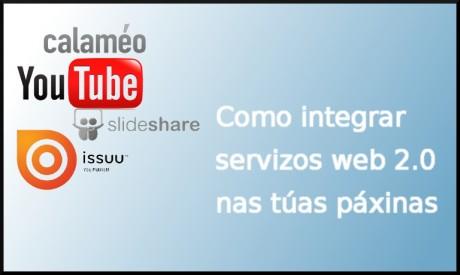 Como integrar servizos web 2.0 nas túas páxinas: Youtube, Slideshare, Calameo, Issuu, etc.
